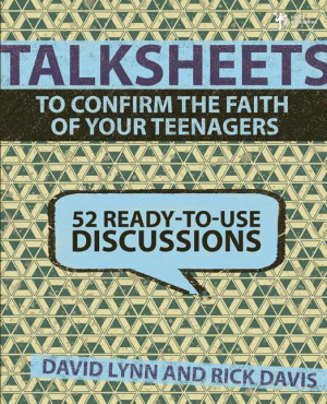 TalkSheets to Confirm the Faith of Your Teenagers