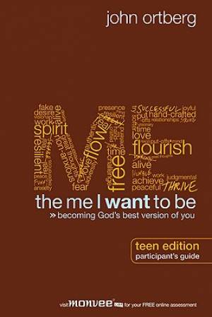 The Me I Want to Be: Participant's Guide Teen Edition