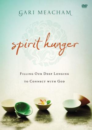 Spirit Hunger: A DVD Study