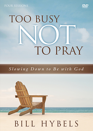 Too Busy Not to Pray: A DVD Study