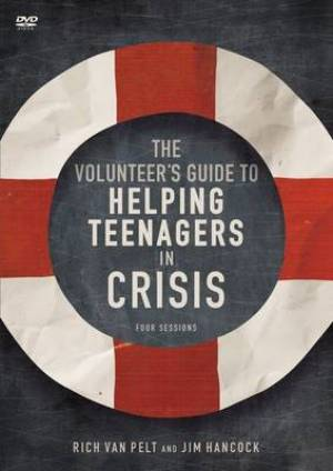 Volunteer's Guide to Helping Teenagers in Crisis: A DVD Study