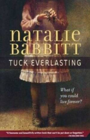Tuck Everlasting : What If You Could Live Forever