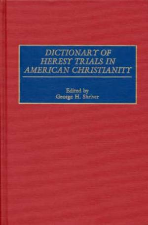 Dictionary of Heresy Trials in American Christianity