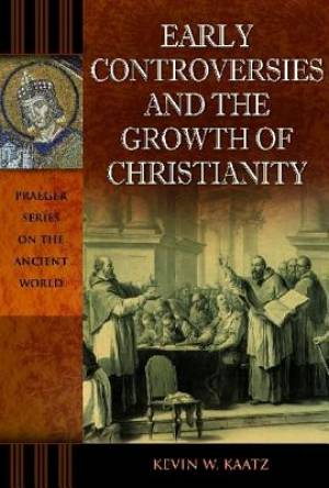 Early Controversies and the Growth of Christianity