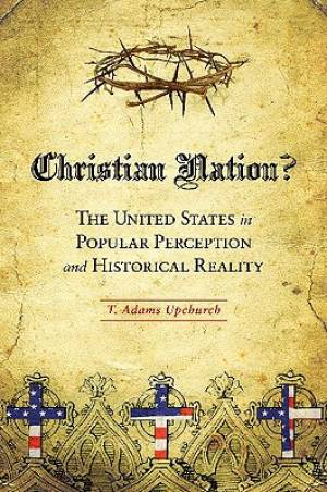 Christian Nation? The United States in Popular Perception and Historical Reality