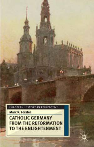 Catholic Germany from the Reformation to the Enlightenment