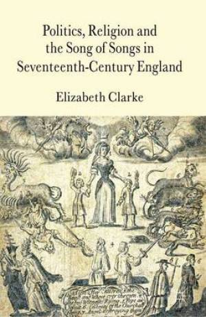 Politics, Religion and the Song of Songs in Seventeenth-century England