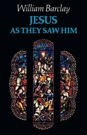 Jesus as They Saw Him