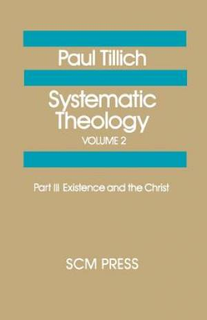 Systematic Theology Existence and the Christ