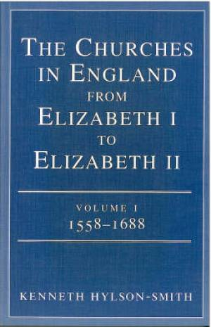 The Churches in England from Elizabeth I to Elizabeth II : V. 1. 1558-1688