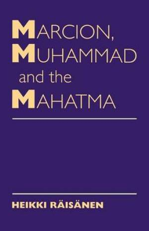 Marcion, Muhammad and the Mahatma: Exegetical Perspectives on the Encounter of Cultures and Faiths
