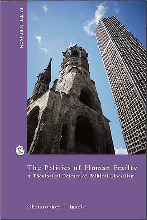 The Politics of Human Frailty: A Theological Defense of Political Liberalism