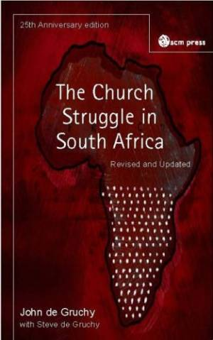 The Church Struggle in South Africa : 25th Anniversary Edition