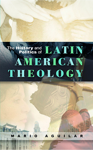 Thie History and Politics of Latin American Theology