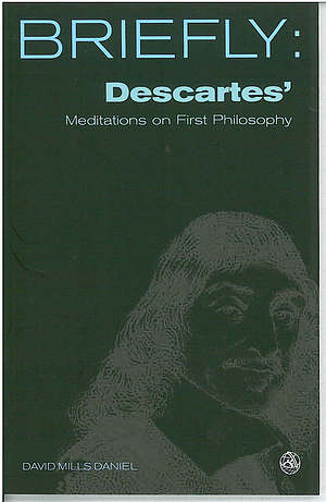 Briefly: Descartes' Meditations On First Philosophy