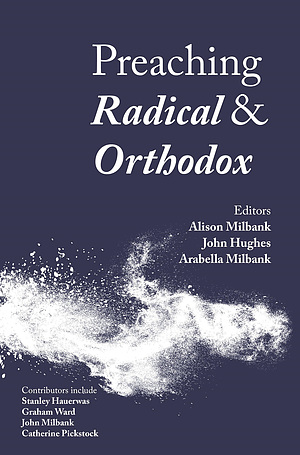 Preaching Radical and Orthodox