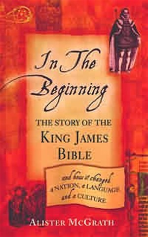 In the Beginning: The Story of the King James Bible
