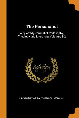 The Personalist: A Quarterly Journal of Philosophy, Theology and Literature, Volumes 1-2