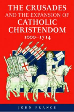 Crusades and the Expansion of Catholic Christendom, 1000-1714