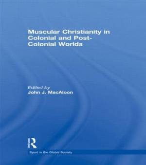 Muscular Christianity and the Colonial and Post-Colonial World