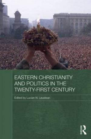 Eastern Christianity and Politics in the Twenty-First Century
