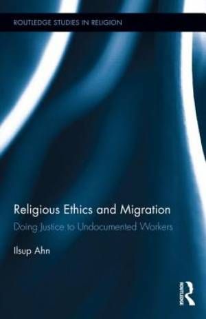 Religious Ethics and Migration : Doing Justice to Undocumented Workers