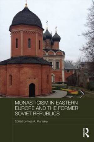 Monasticism in Eastern Europe and the Former Soviet Republics