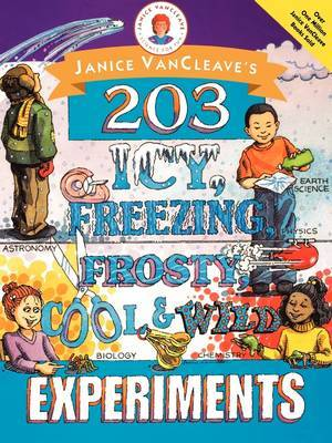Janice VanCleaves 203 Icy Freezing Frosty Cool And Wild Experiments