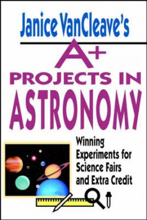 Janice VanCleaves A Plus Projects In Astronomy