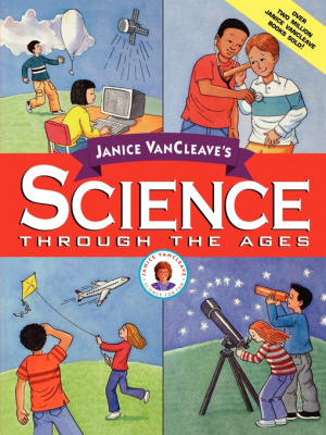 Janice VanCleaves Science Through The Ages
