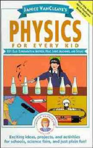 Janice VanCleaves Physics For Every Kid