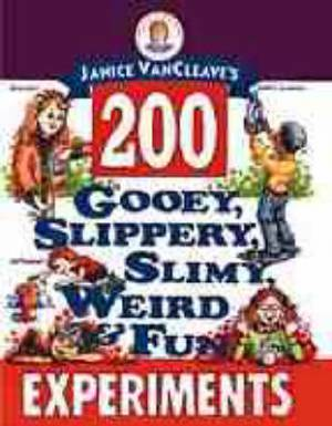 Janice VanCleaves 200 Gooey Slippery Slimy Weird And Fun Experiments