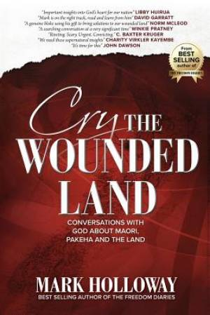 Cry the Wounded Land: Conversations with God about Maori, Pakeha and the land