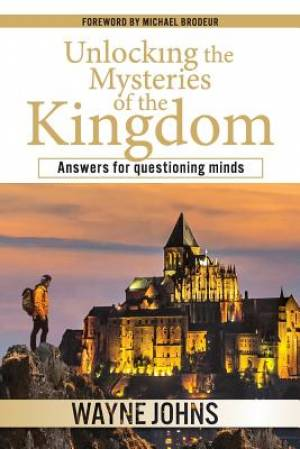 Unlocking the Mysteries of the Kingdom: Answers for questioning minds