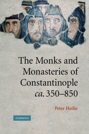 Monks and Monasteries of Constantinople, Ca. 350-850