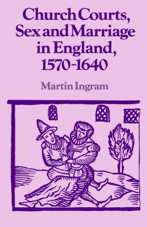 Church Courts, Sex and Marriage in England, 1570-1640