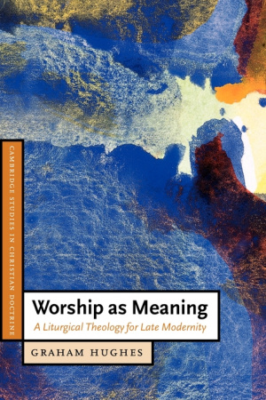 Worship as Meaning: A Liturgical Theology for Late Modernity