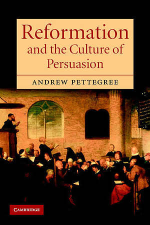 The Reformation and the Culture of Persuasion