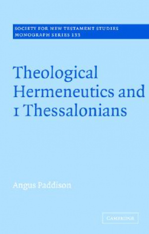 1 Thessalonians : Theological Hermeneutics And 1 Thessalonians