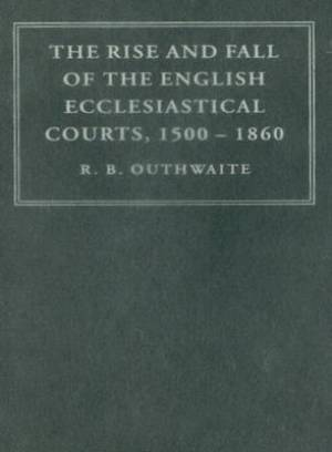 The Rise and Fall of the English Ecclesiastical Courts