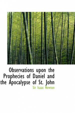 Observations Upon the Prophecies of Daniel and the Apocalypse of St. John