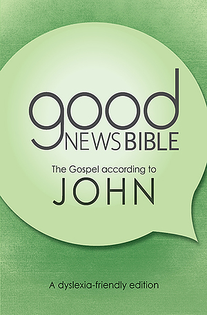 Good News Bible Dyslexia-Friendly Gospel of John