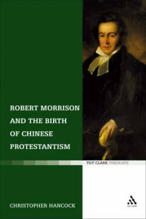 Robert Morrison and the Birth of Chinese Protestantism