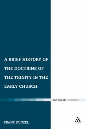Brief History of the Doctrine of the Trinity in the Early Church