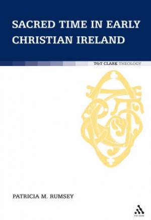 Sacred Time in Early Christian Ireland