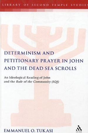 Determinism And Petitionary Prayer In John And The Dead Sea Scrolls