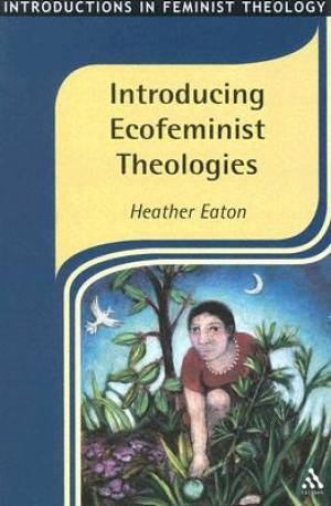 Introducing Ecofeminist Theologies