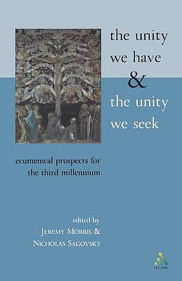 The Unity We Have and the Unity We Seek: Ecumenical Prospects for the Third Millennium