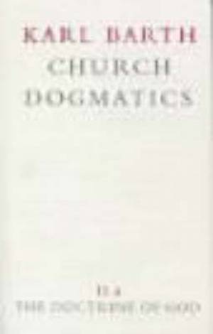 Church Dogmatics The Doctrine of God Vol 2 Part 2 The Election of God