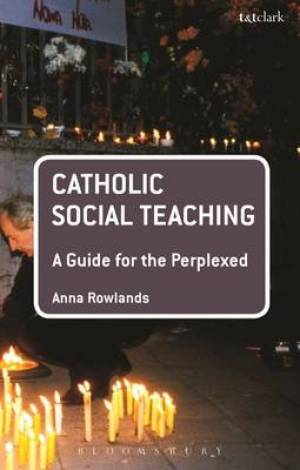 Catholic Social Teaching: A Guide for the Perplexed